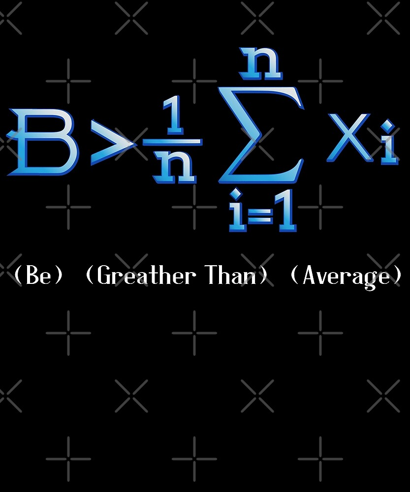 Be Greater Than Average Awesome Funny Math Geek Tee by JapaneseInkArt