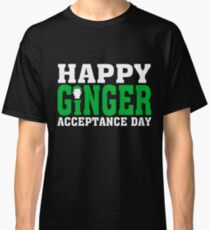 Happy ginger acceptance day   St  Patrick s Day T Shirt Classic T-Shirt