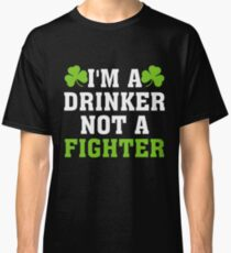 I m a Drinker Not Fighter St  Patrick s Day T Shirt Classic T-Shirt
