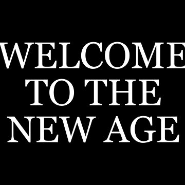 WELCOME TO THE NEW AGE (WHITE) by beingerin