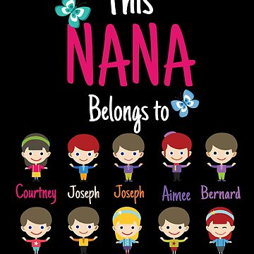This Nana belongs to Courtney Joseph Joseph Animee Bernard Colin David Lola Lucas Alisha by MyFamily