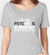 I'm The Psychotic (Hot) Economist  Women's Relaxed Fit T-Shirt