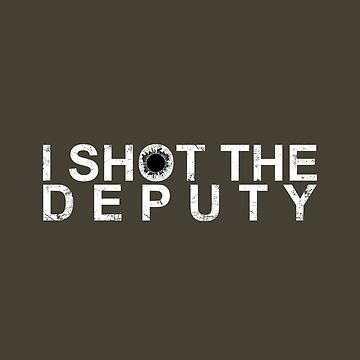 I Shot The Deputy [WHITE] by Styl0