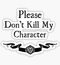 Please Don't Kill My Character Sticker