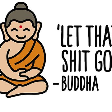 Let that shit go! - Buddha by LaundryFactory