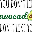 If you don't like avocado i don't like you by AdeleManuti
