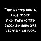 They Raised Her In A War Zone And Then Acted Shocked When She Became A Warrior by daddydj12