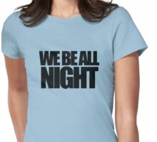 Beyonce - WE BE ALL NIGHT Womens Fitted T-Shirt