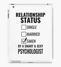 Relationship Status Single Married Taken by a Smart and Sexy psychologist tshirt iPad Case/Skin