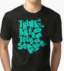 LATEST VF560 Think Before You Do Something Best Trending Tri-blend T-Shirt