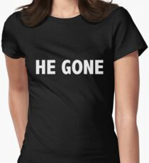 HE GONE Women's Fitted T-Shirt
