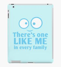 There's one like me in every family iPad Case/Skin