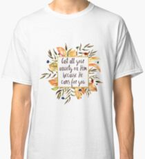 Cast all your Anxiety on Him - Because He Cares for You Classic T-Shirt