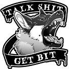 Talk Shit Get Bit by etuix