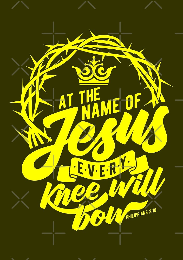 Bible lettering. Christian art. At the name of Jesus every knee will ...