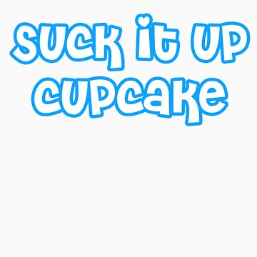 Suck It Up Cupcake by mand3rz