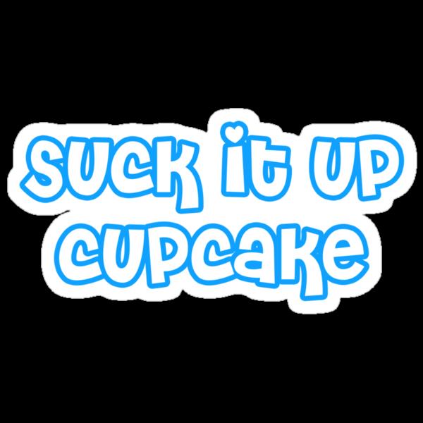 Suck It Up Cupcake by Mandy Wiltse