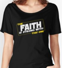 The Faith Is Strong With This One Women's Relaxed Fit T-Shirt