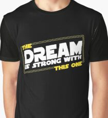 The Dream Is Strong With This One Graphic T-Shirt
