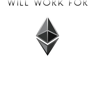 Will Work For Ethereum Cryptocurrency Blockchain Design by ElkeD