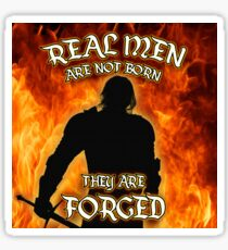 Real Men are not Born they are Forged Sticker