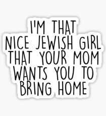 I'm That Nice Jewish Girl That Your Mom Wants You to Bring Home Sticker