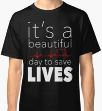 It's a Beautiful Day to Save Lives Quote of Grey's Classic T-Shirt
