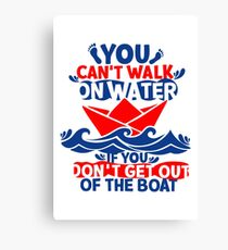 Bible lettering. Christian art. You can't walk on water, if you don't get out of the boat Canvas Print