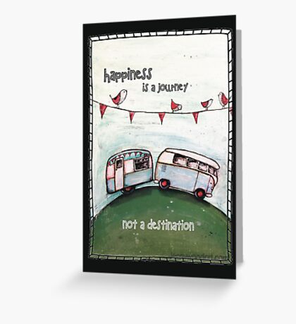 Happiness is a journey not a destination quote Greeting Card