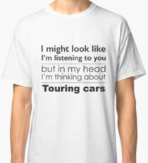 Listening, but thinking of BTCC Touring Cars Classic T-Shirt