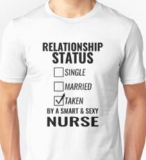 Relationship Status Single Married Taken by a Smart and Sexy nurse tshirt Unisex T-Shirt