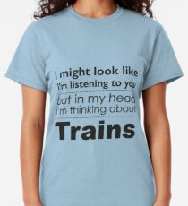 Listening, but thinking of Trains Classic T-Shirt