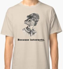 Because Internets Classic T-Shirt