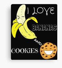Funny I love bananas and cookies  Canvas Print