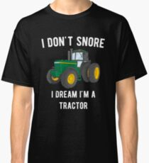 I dont Snore, I'm a Tractor Classic T-Shirt