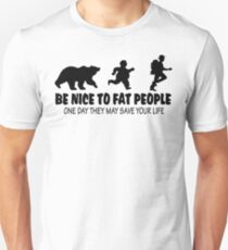 Be Nice to Fat People, One Day They May Save Your Life! Unisex T-Shirt