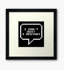 I don't quit I restart Framed Print