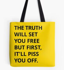 The truth will set you free But first, it'll piss you off. Tote Bag