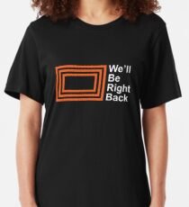 The Eric Andre Show - We'll Be Right Back Shirt Slim Fit T-Shirt