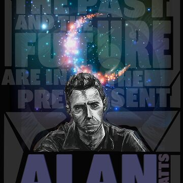 Alan Watts - The Past And The Future Are The Present by martianart