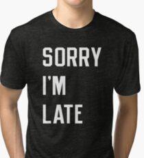 Sorry I'm Late Shirt Tri-blend T-Shirt