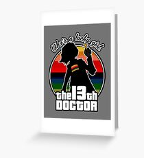 Who's a lucky girl - 13th Doctor Greeting Card