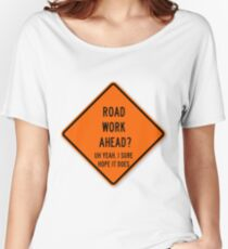 road work ahead Women's Relaxed Fit T-Shirt