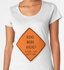 road work ahead Women's Premium T-Shirt