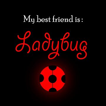 My best friend is Ladybug by oceaneplrd