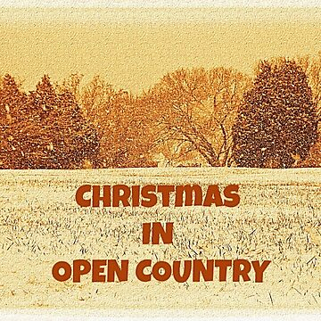 """CHRISTMAS IN OPEN COUNTRY"""" by ArtbyBob"""