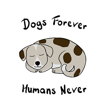 Dogs Forever, Humans Never by wanungara