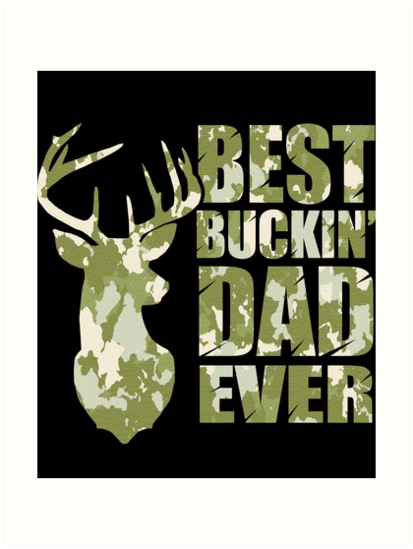 b97422b8 ... Deer Hunting Quilt P291 Block Of Gear. Best Buckin Dad Ever Camo Style. Best  Buckin Dad Ever Camo Style Art Prints By Heartbeats Redbubble
