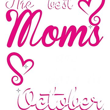 The Best Moms are born in October by ArtBoxDTS