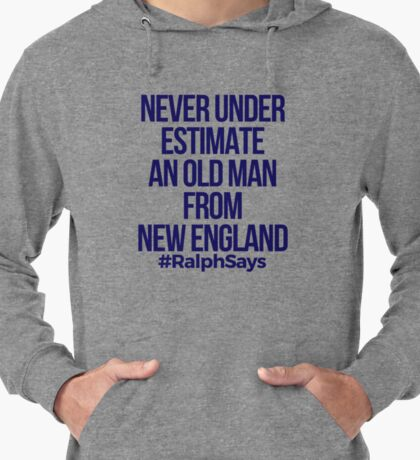 #Ralphsays - Never Under Estimate an Old Man from New England Lightweight Hoodie